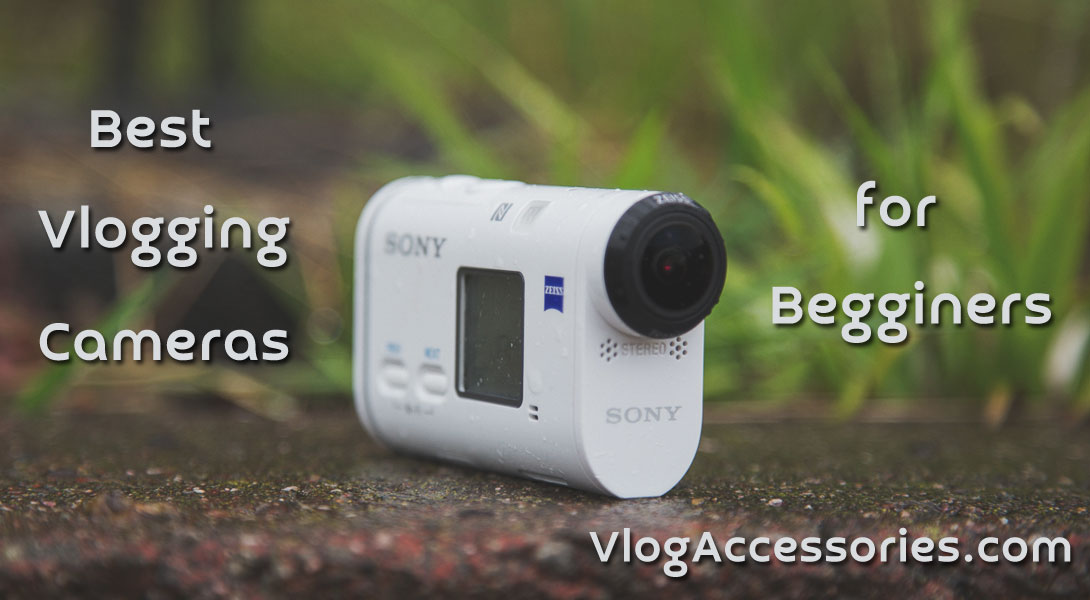 Top 10 Best Vlogging Cameras for Beginners of 2019 - reviews